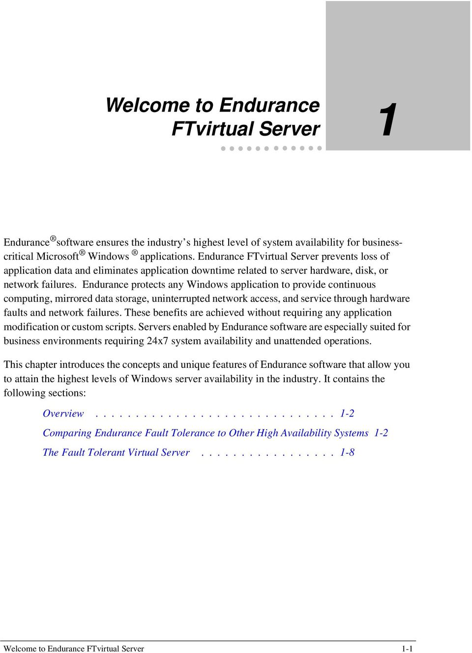 Endurance protects any Windows application to provide continuous computing, mirrored data storage, uninterrupted network access, and service through hardware faults and network failures.