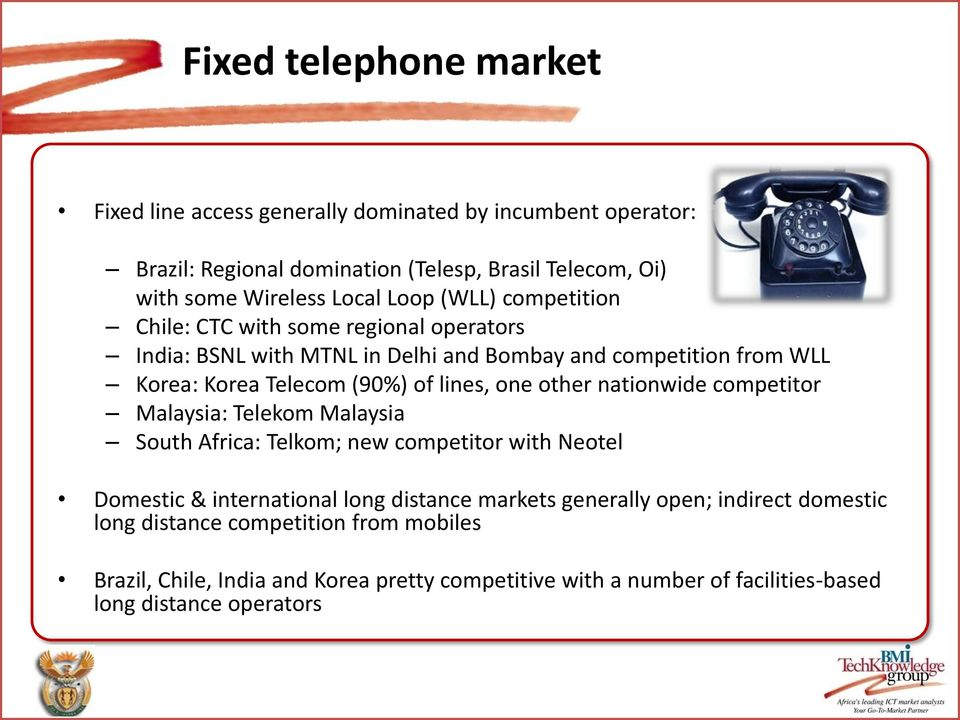 one other nationwide competitor Malaysia: Telekom Malaysia South Africa: Telkom; new competitor with Neotel Domestic & international long distance markets generally