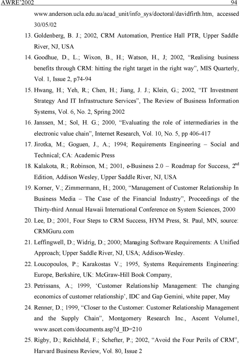 ; Chen, H.; Jiang, J. J.; Klein, G.; 2002, IT Investment Strategy And IT Infrastructure Services, The Review of Business Information Systems, Vol. 6, No. 2, Spring 2002 16. Janssen, M.; Sol, H. G.; 2000, Evaluating the role of intermediaries in the electronic value chain, Internet Research, Vol.
