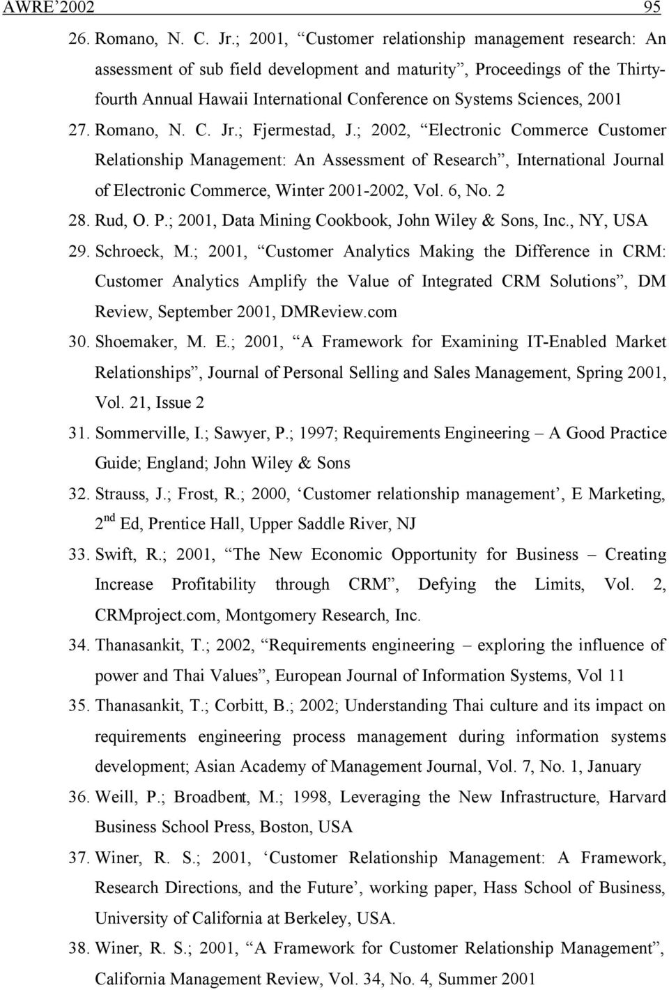 2001 27. Romano, N. C. Jr.; Fjermestad, J.; 2002, Electronic Commerce Customer Relationship Management: An Assessment of Research, International Journal of Electronic Commerce, Winter 2001-2002, Vol.