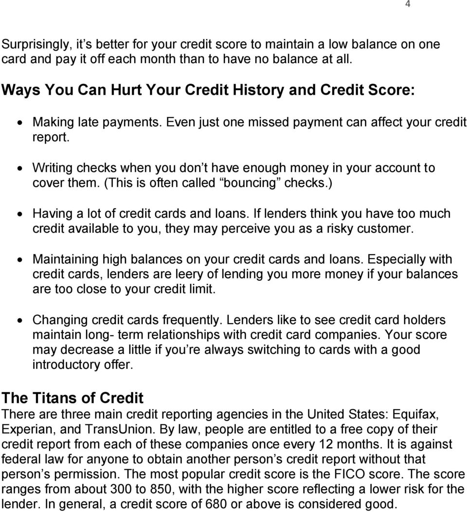 Writing checks when you don t have enough money in your account to cover them. (This is often called bouncing checks.) Having a lot of credit cards and loans.