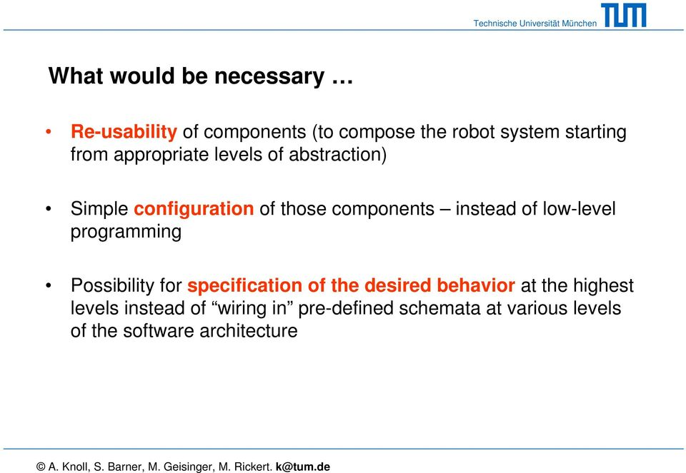 low-level programming Possibility for specification of the desired behavior at the highest