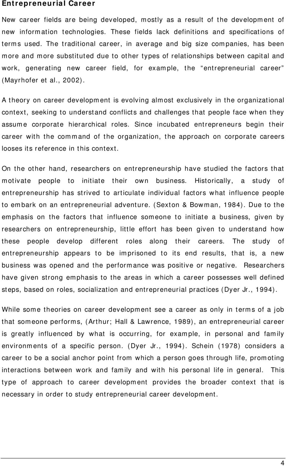 the entrepreneurial career (Mayrhofer et al., 2002).