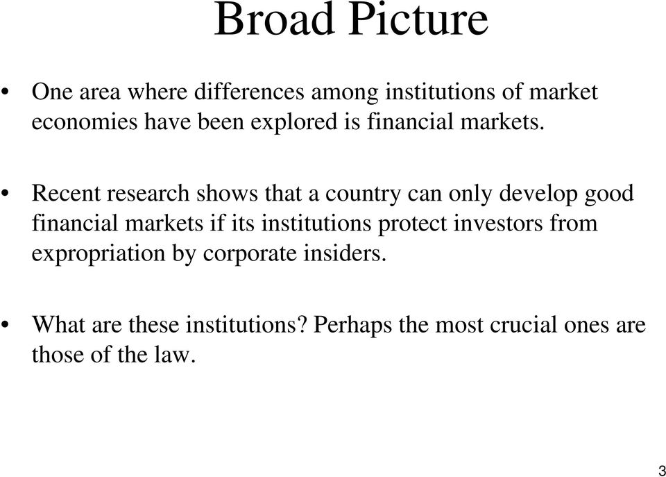 Recent research shows that a country can only develop good financial markets if its