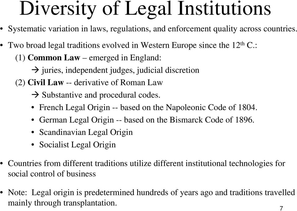 : (1) Common Law emerged in England: juries, independent judges, judicial discretion (2) Civil Law -- derivative of Roman Law Substantive and procedural codes.