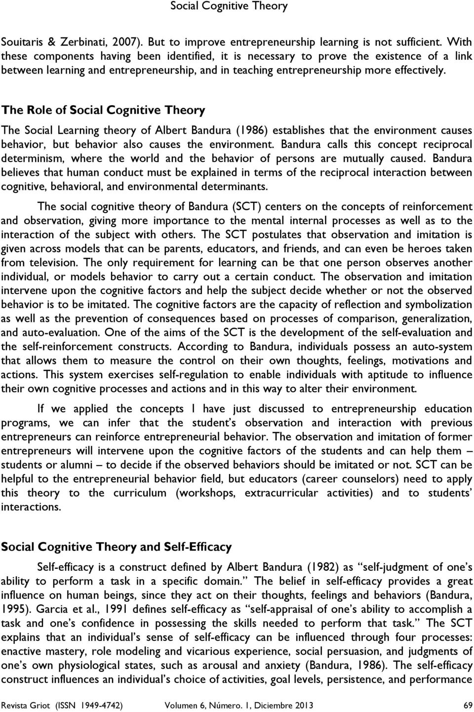 The Role of Social Cognitive Theory The Social Learning theory of Albert Bandura (1986) establishes that the environment causes behavior, but behavior also causes the environment.
