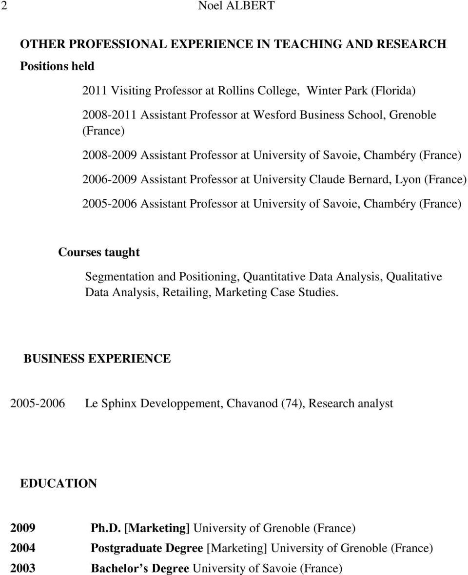 Professor at University of Savoie, Chambéry (France) Courses taught Segmentation and Positioning, Quantitative Data Analysis, Qualitative Data Analysis, Retailing, Marketing Case Studies.