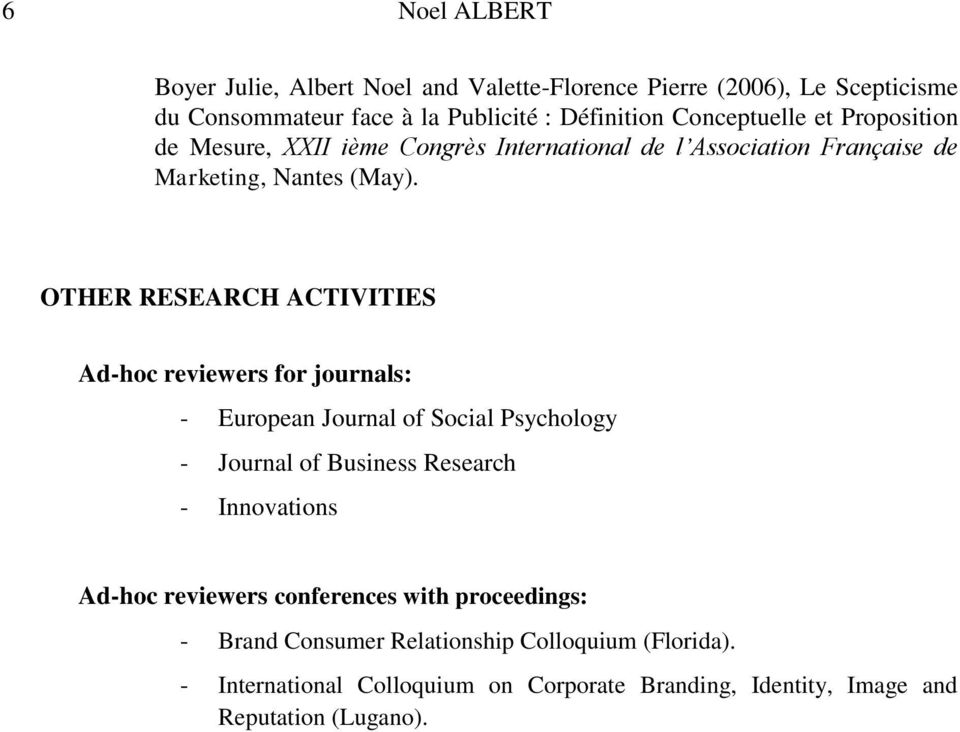 OTHER RESEARCH ACTIVITIES Ad-hoc reviewers for journals: - European Journal of Social Psychology - Journal of Business Research - Innovations Ad-hoc