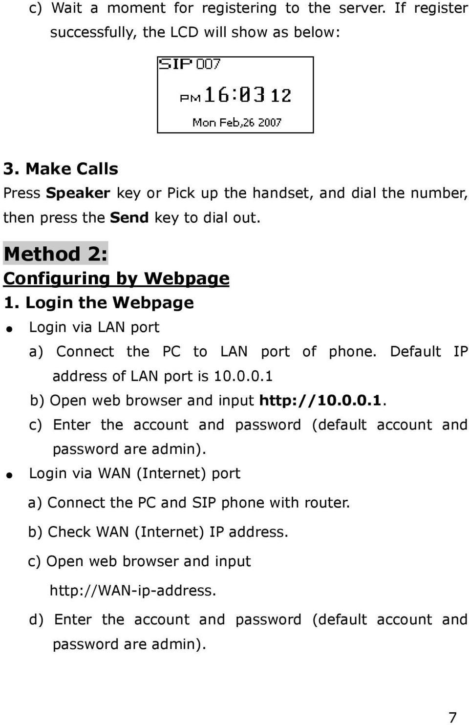 Login the Webpage Login via LAN port a) Connect the PC to LAN port of phone. Default IP address of LAN port is 10