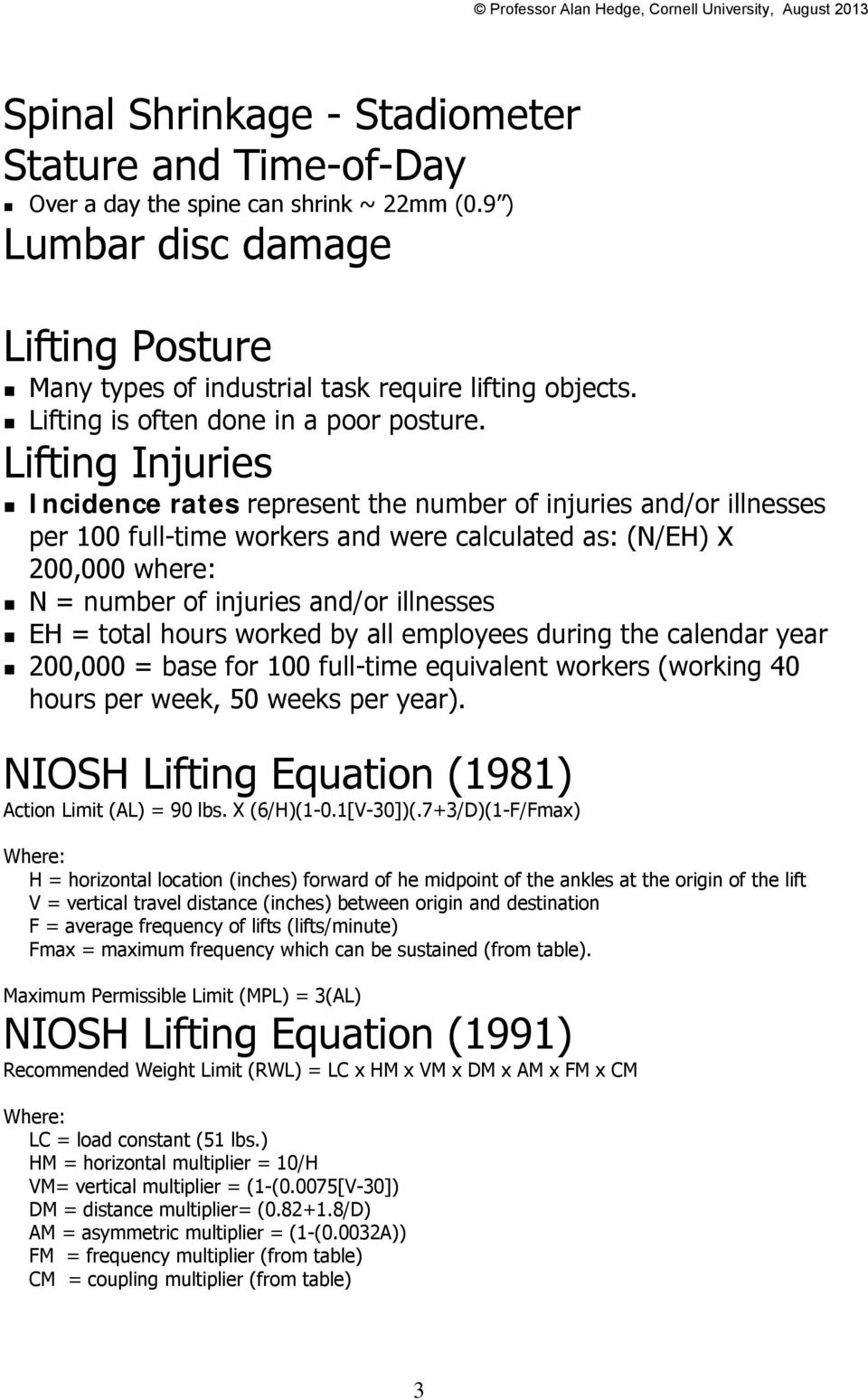 Lifting Injuries Incidence rates represent the number of injuries and/or illnesses per 100 full-time workers and were calculated as: (N/EH) X 200,000 where: N = number of injuries and/or illnesses EH
