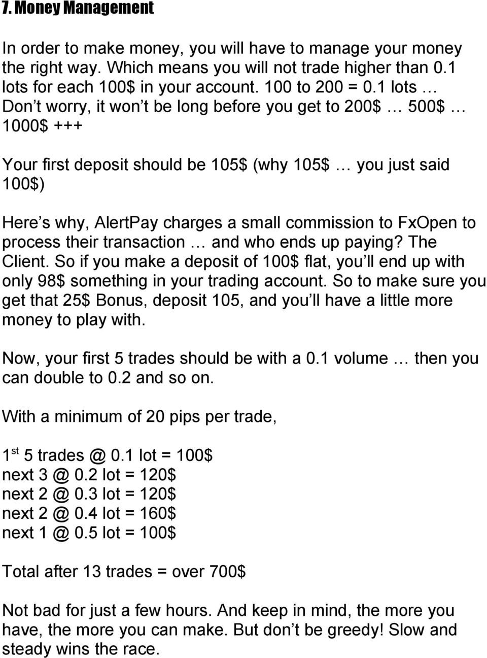 process their transaction and who ends up paying? The Client. So if you make a deposit of 100$ flat, you ll end up with only 98$ something in your trading account.