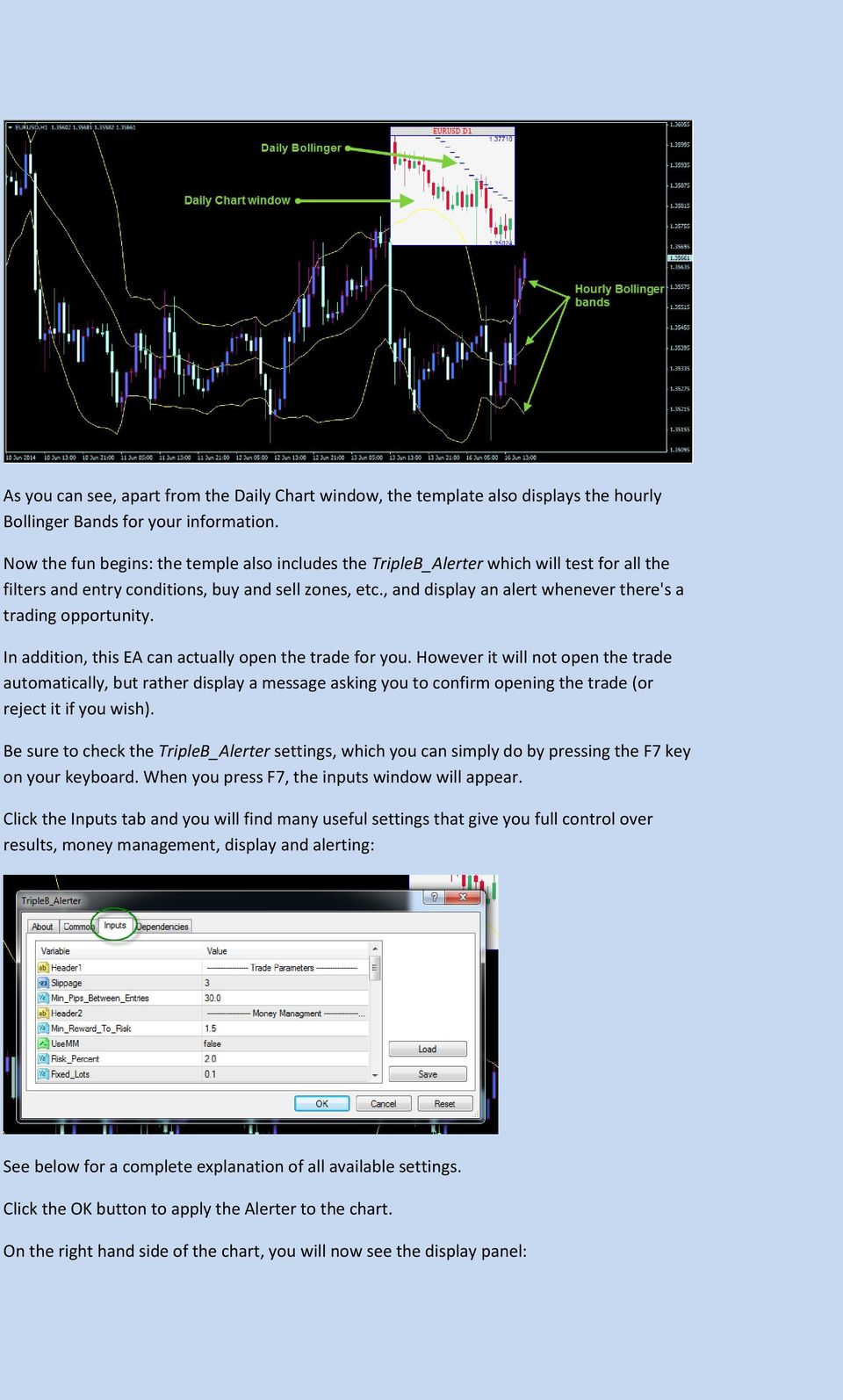 , and display an alert whenever there's a trading opportunity. In addition, this EA can actually open the trade for you.