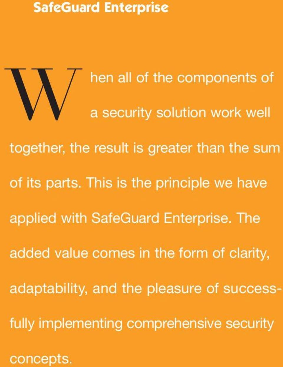 This is the principle we have applied with SafeGuard Enterprise.