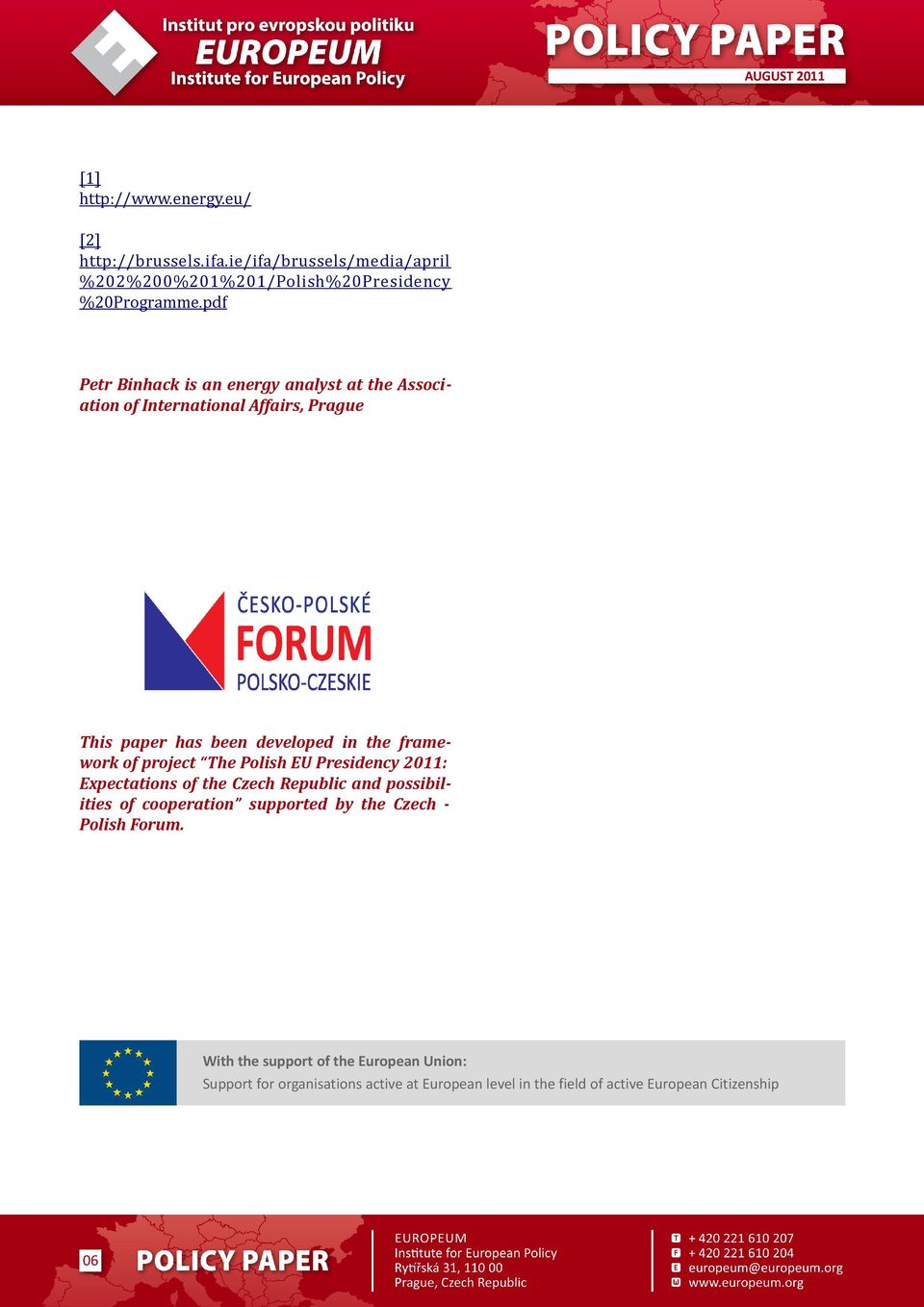 of project The Polish EU Presidency 2011: Expectations of the Czech Republic and possibilities of cooperation supported by the Czech -