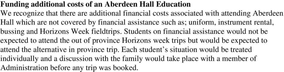 Students on financial assistance would not be expected to attend the out of province Horizons week trips but would be expected to attend the