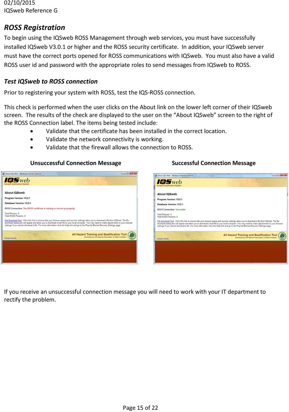 You must also have a valid ROSS user id and password with the appropriate roles to send messages from IQSweb to ROSS.