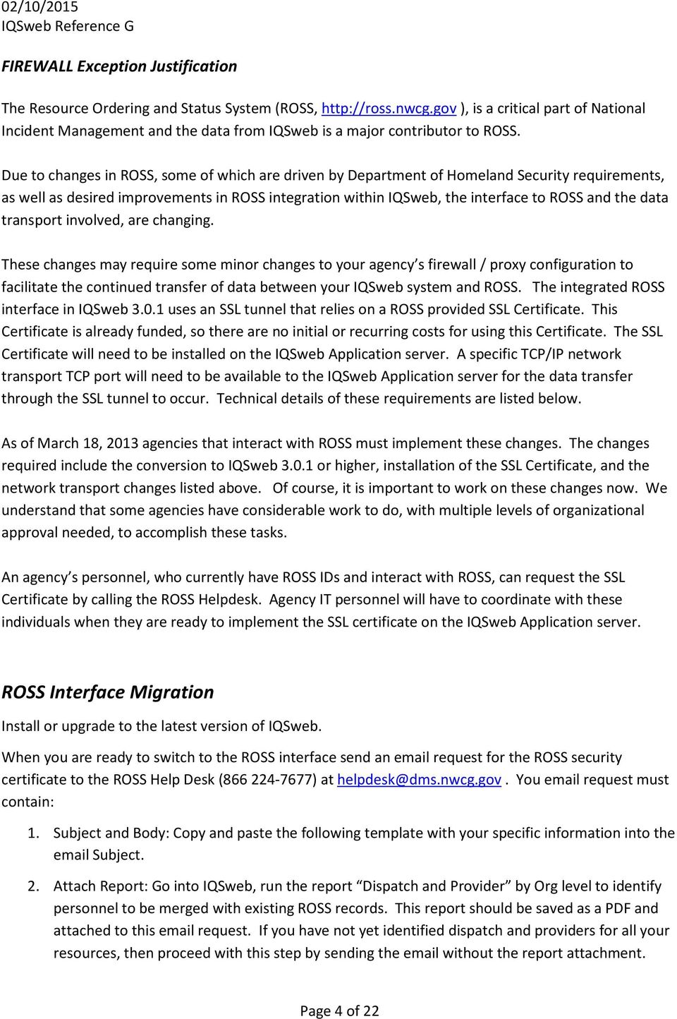 Due to changes in ROSS, some of which are driven by Department of Homeland Security requirements, as well as desired improvements in ROSS integration within IQSweb, the interface to ROSS and the data