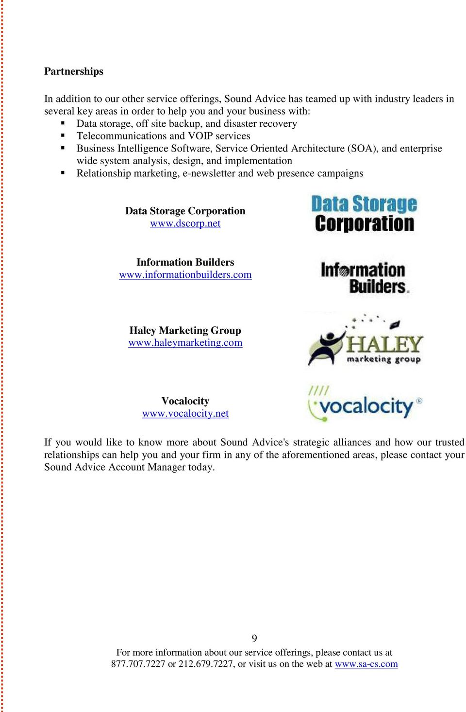 Relationship marketing, e-newsletter and web presence campaigns Data Storage Corporation www.dscorp.net Information Builders www.informationbuilders.com Haley Marketing Group www.haleymarketing.