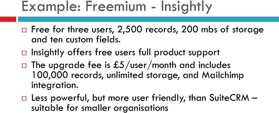Insightly offers free users full product support The upgrade fee is 5/user/month and