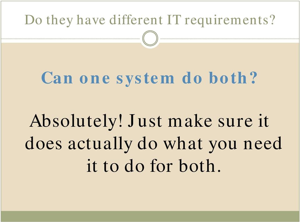 Can one system do both? Absolutely!