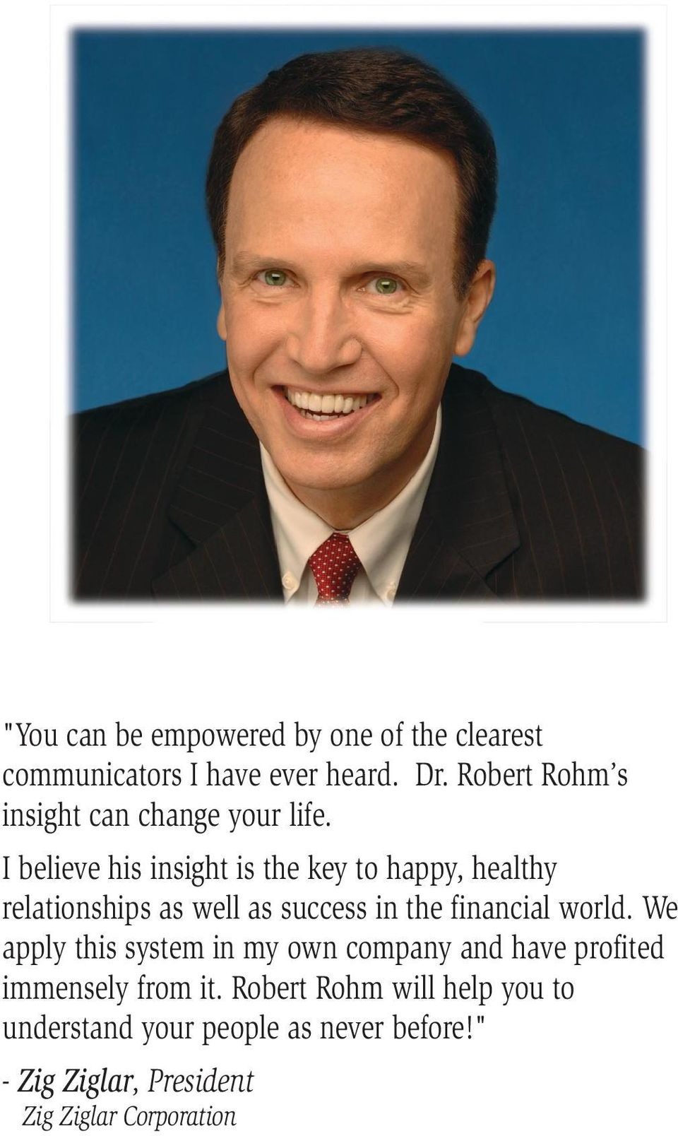 I believe his insight is the key to happy, healthy relationships as well as success in the financial world.