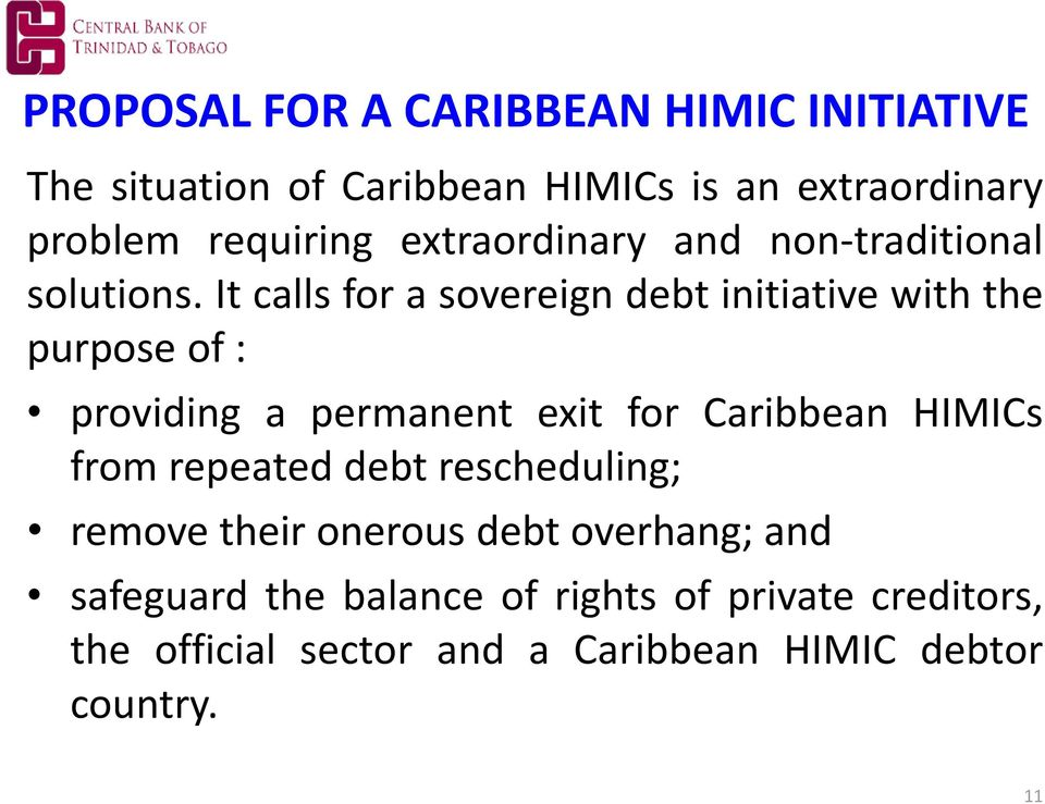 It calls for a sovereign debt initiative with the purpose of : providing a permanent exit for Caribbean HIMICs