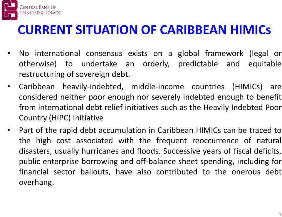 Indebted Poor Country (HIPC) Initiative Part of the rapid debt accumulation in Caribbean HIMICs can be traced to the high cost associated with the frequent reoccurrence of natural disasters, usually