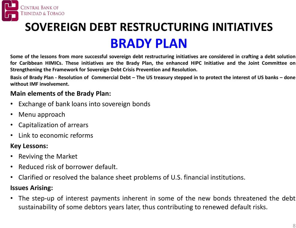 Basis of Brady Plan - Resolution of Commercial Debt The US treasury stepped in to protect the interest of US banks done without IMF involvement.