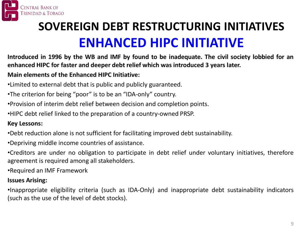 Main elements of the Enhanced HIPC Initiative: Limited to external debt that is public and publicly guaranteed. The criterion for being poor is to be an IDA-only country.