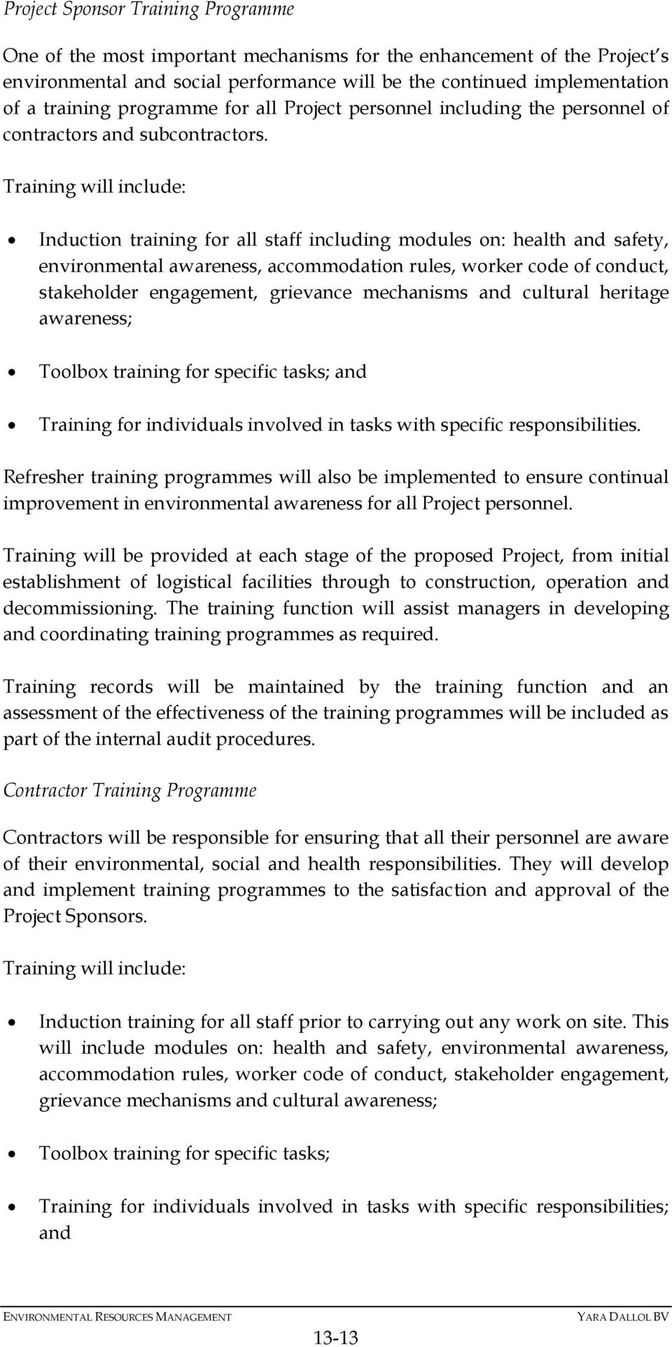 Training will include: Induction training for all staff including modules on: health and safety, environmental awareness, accommodation rules, worker code of conduct, stakeholder engagement,