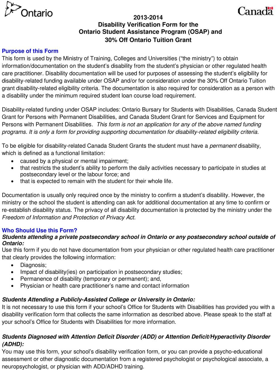 Disability documentation will be used for purposes of assessing the student s eligibility for disability-related funding available under OSAP and/or for consideration under the 30% Off Ontario