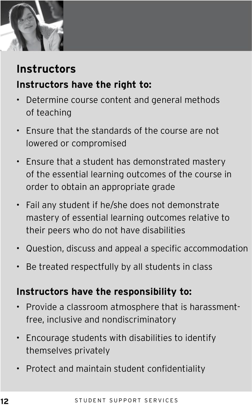 relative to their peers who do not have disabilities Question, discuss and appeal a specific accommodation Be treated respectfully by all students in class Instructors have the responsibility to: