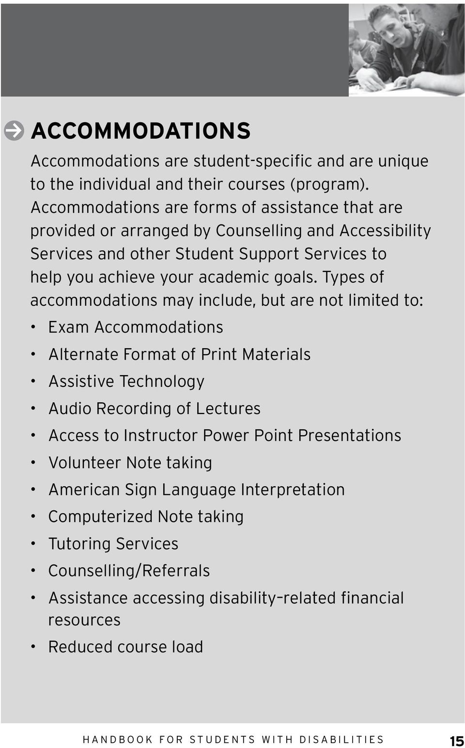 Types of accommodations may include, but are not limited to: Exam Accommodations Alternate Format of Print Materials Assistive Technology Audio Recording of Lectures Access to Instructor