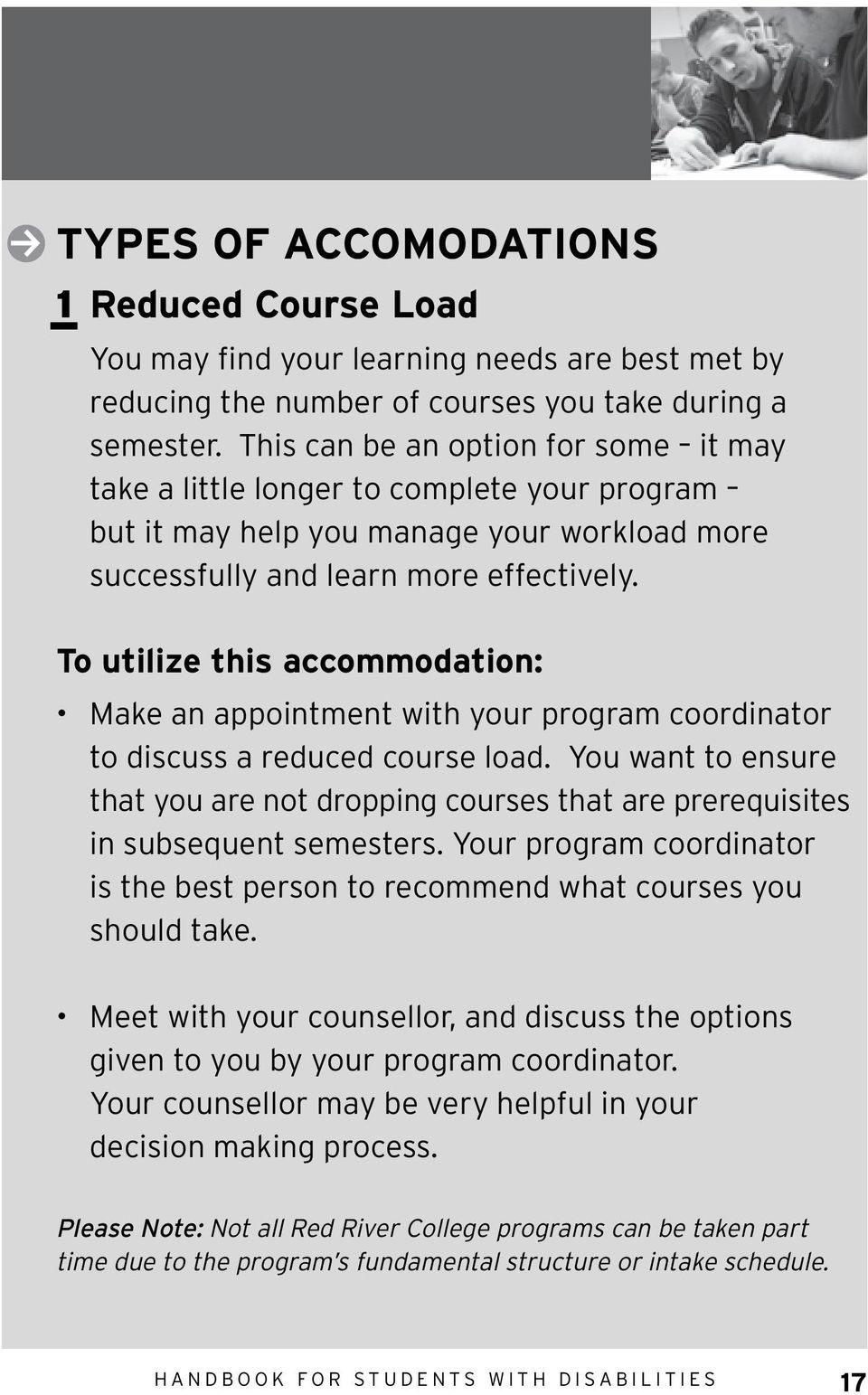 To utilize this accommodation: Make an appointment with your program coordinator to discuss a reduced course load.