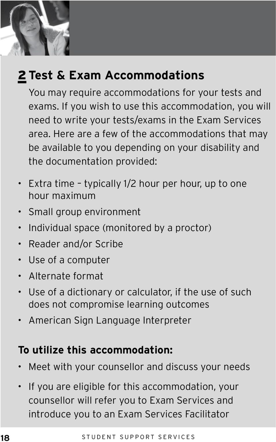 group environment Individual space (monitored by a proctor) Reader and/or Scribe Use of a computer Alternate format Use of a dictionary or calculator, if the use of such does not compromise learning
