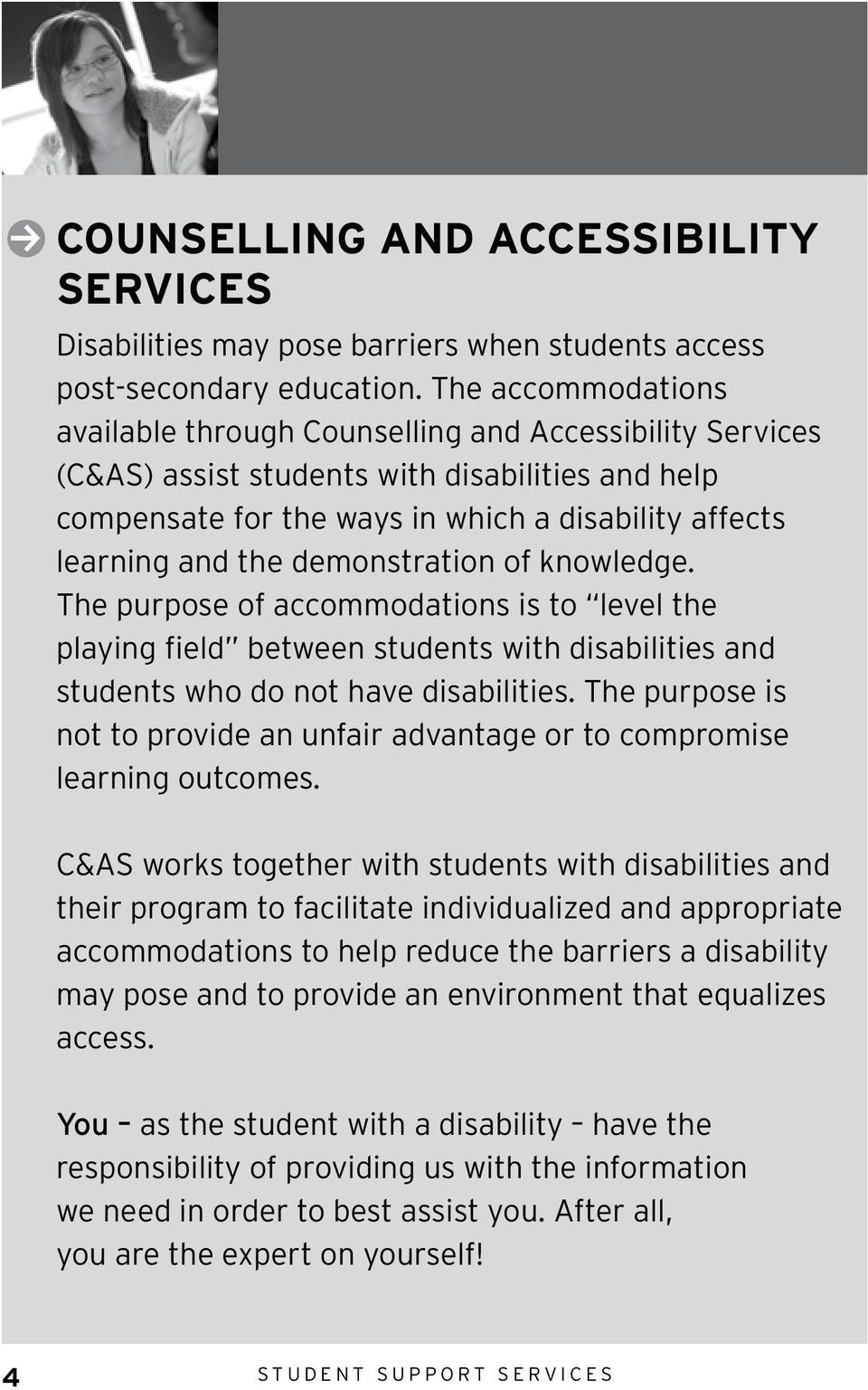 demonstration of knowledge. The purpose of accommodations is to level the playing field between students with disabilities and students who do not have disabilities.