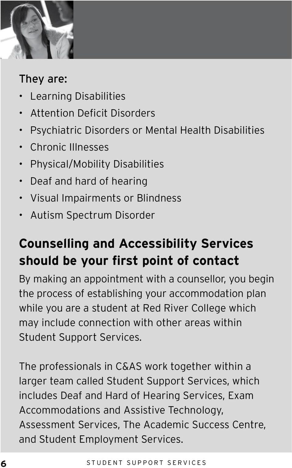 establishing your accommodation plan while you are a student at Red River College which may include connection with other areas within Student Support Services.