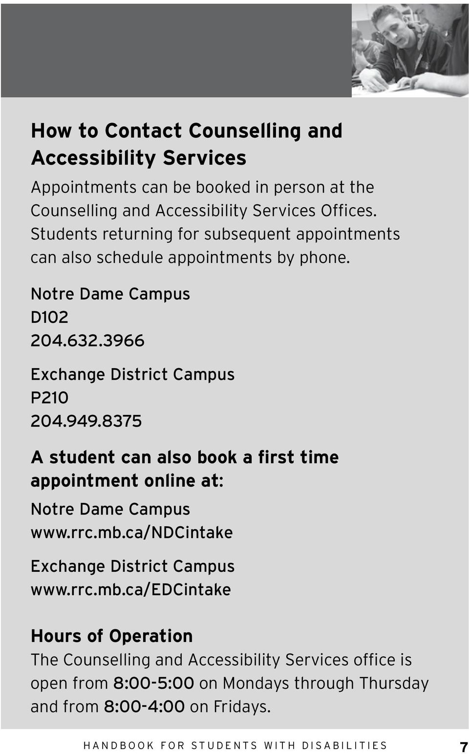 8375 A student can also book a first time appointment online at: Notre Dame Campus www.rrc.mb.