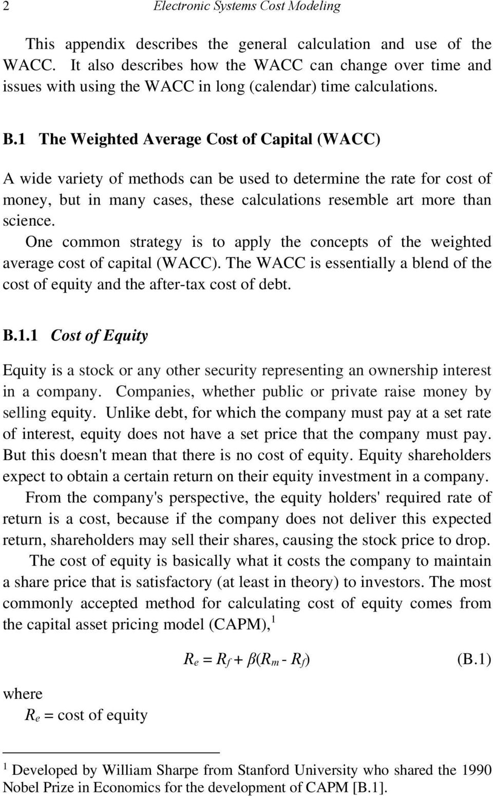 1 The Weighted Average Cost of Capital (WACC) A wide variety of methods can be used to determine the rate for cost of money, but in many cases, these calculations resemble art more than science.