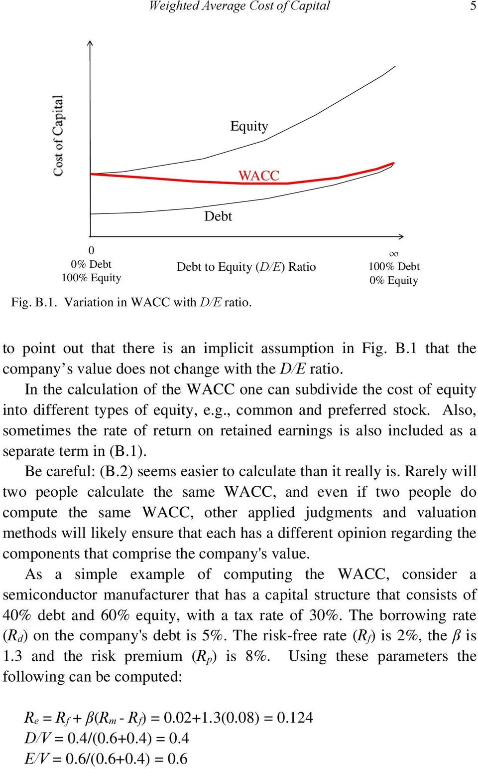 In the calculation of the WACC one can subdivide the cost of equity into different types of equity, e.g., common and preferred stock.