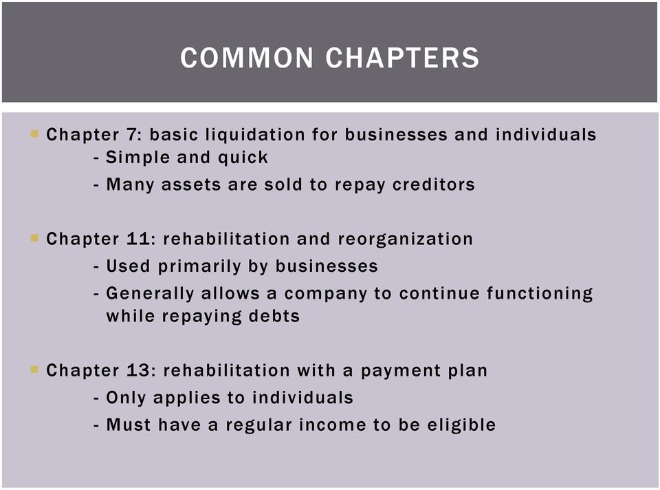 businesses - Generally allows a company to continue functioning while repaying debts Chapter 13: