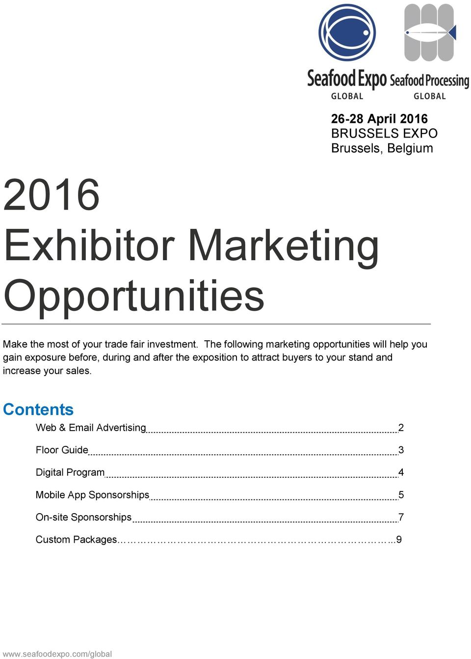 The following marketing opportunities will help you gain exposure before, during and after the exposition to