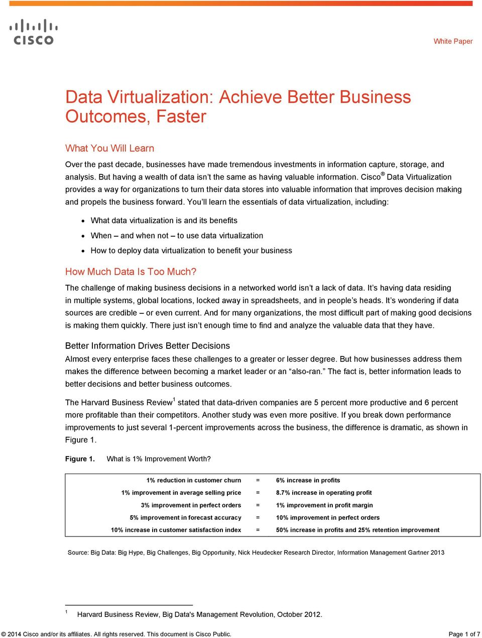 Cisco Data Virtualization provides a way for organizations to turn their data stores into valuable information that improves decision making and propels the business forward.