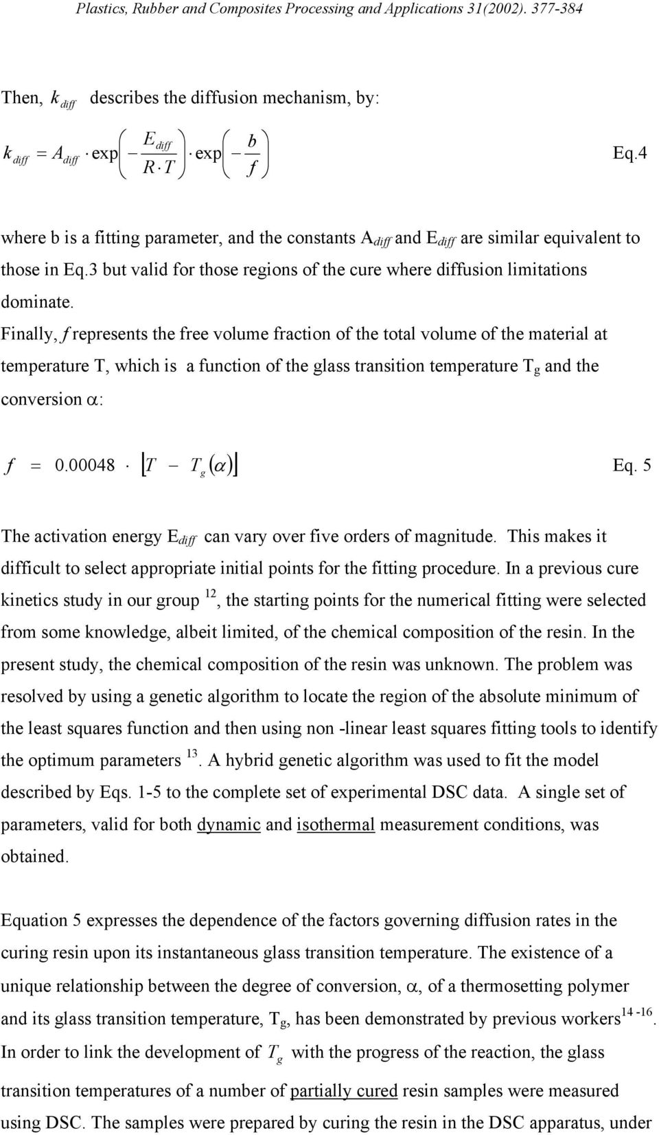 Finally, f represents the free volume fraction of the total volume of the material at temperature T, which is a function of the glass transition temperature T g and the conversion α: f =.