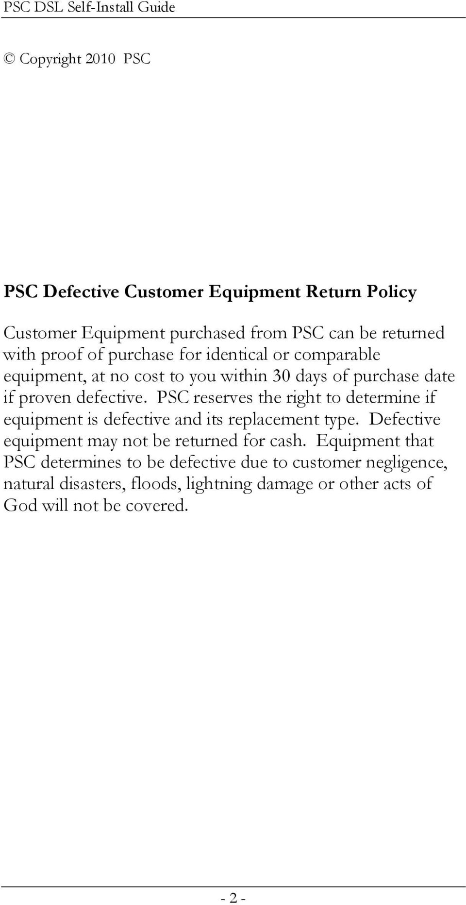 PSC reserves the right to determine if equipment is defective and its replacement type. Defective equipment may not be returned for cash.