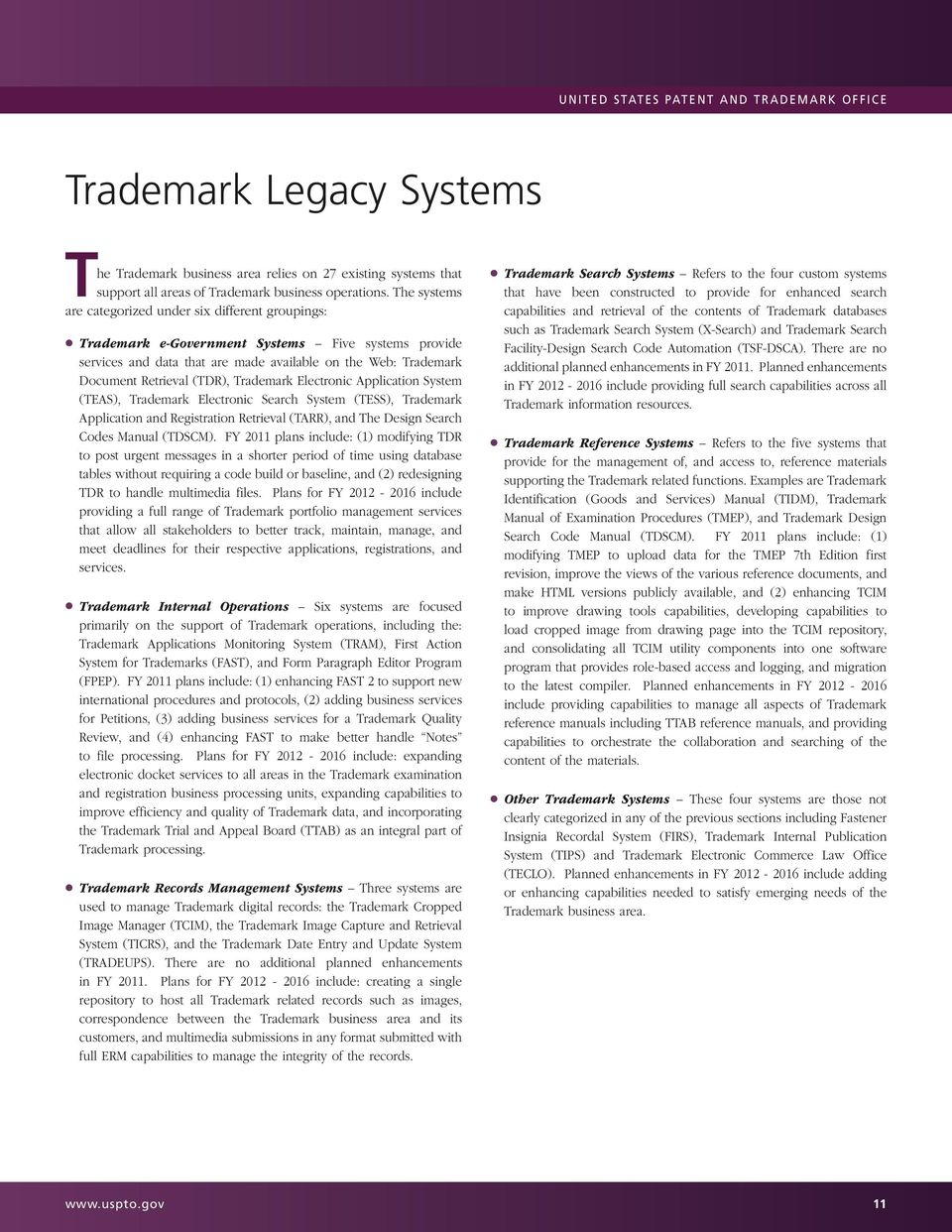 (TDR), Trademark Electronic Application System (TEAS), Trademark Electronic Search System (TESS), Trademark Application and Registration Retrieval (TARR), and The Design Search Codes Manual (TDSCM).