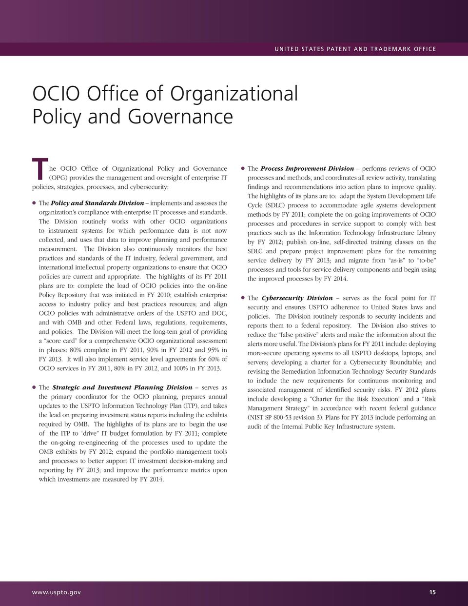 The Division routinely works with other OCIO organizations to instrument systems for which performance data is not now collected, and uses that data to improve planning and performance measurement.