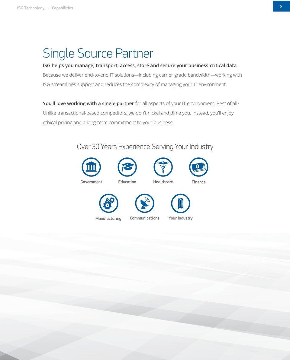You ll love working with a single partner for all aspects of your IT environment. Best of all? Unlike transactional-based competitors, we don t nickel and dime you.