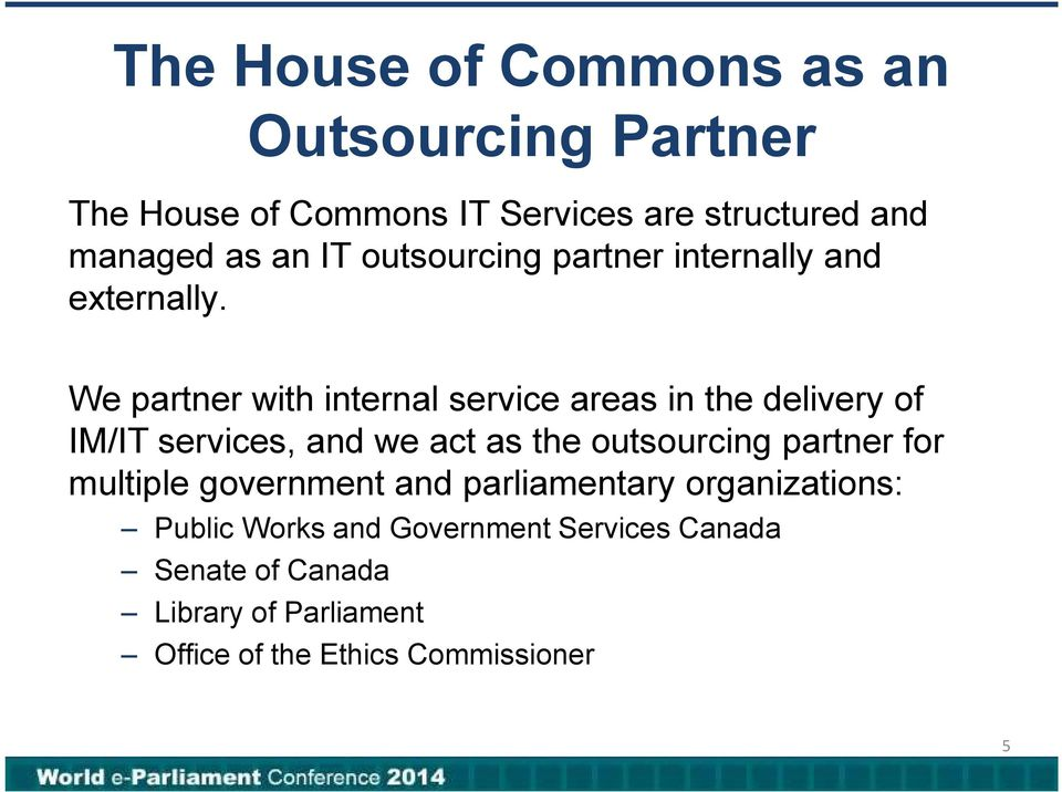 We partner with internal service areas in the delivery of IM/IT services, and we act as the outsourcing partner
