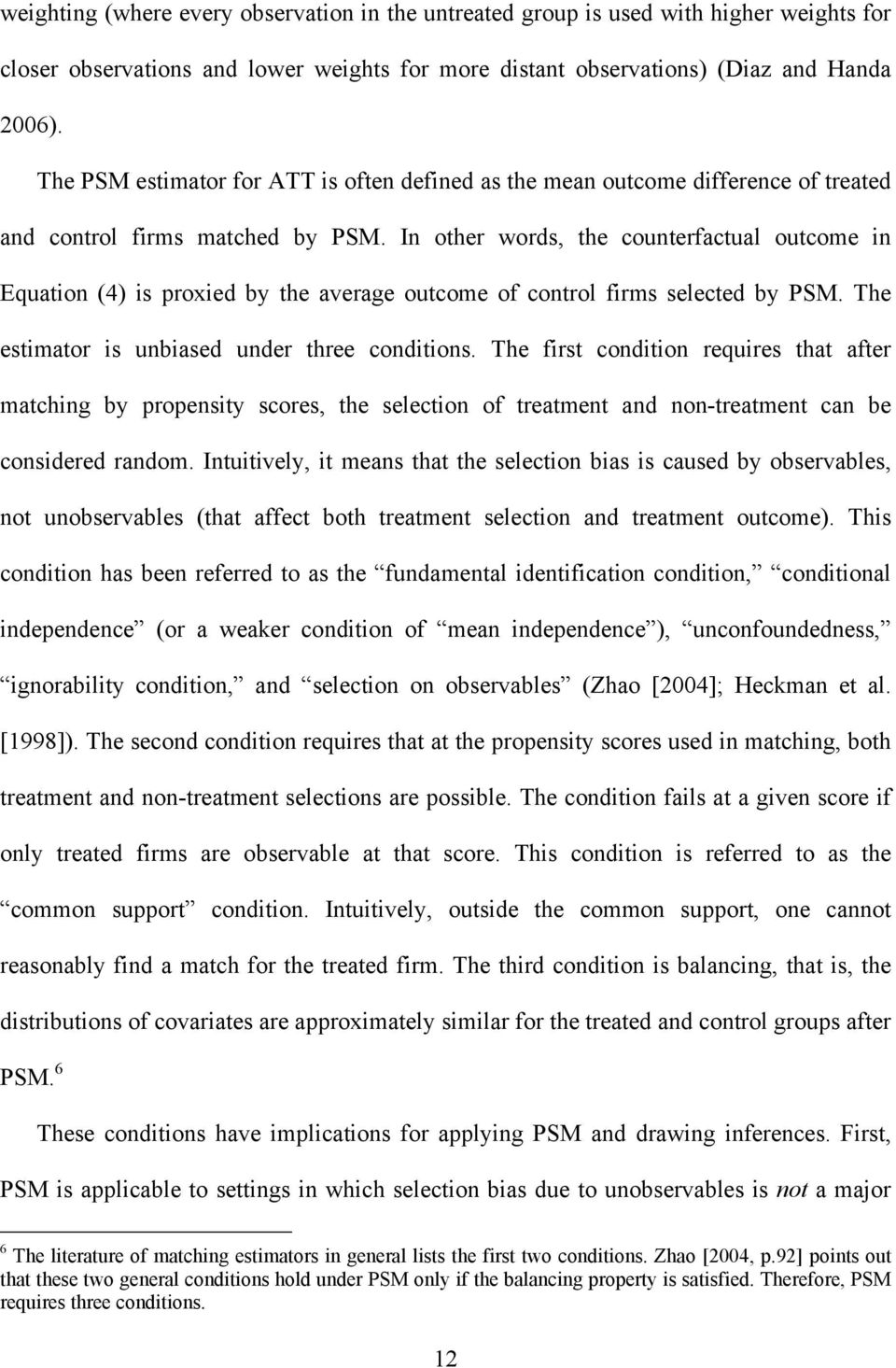 In other words, the counterfactual outcome n Equaton (4) s proxed by the average outcome of control frms selected by PSM. The estmator s unbased under three condtons.